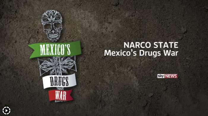 Sky News: Narco State- Mexico's Drugs War
